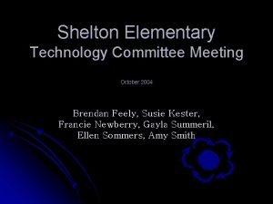 Shelton Elementary Technology Committee Meeting October 2004 Brendan
