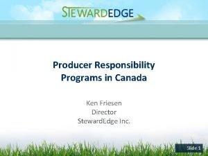 Producer Responsibility Programs in Canada Ken Friesen Director
