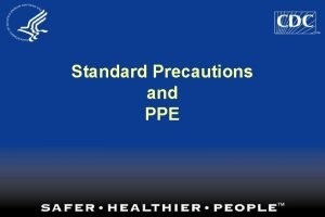 Standard Precautions and PPE What are Standard Precautions