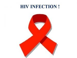 HIV INFECTION Human Immunodeficiency Virus HIV n Infects