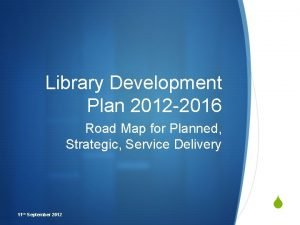 Library Development Plan 2012 2016 Road Map for