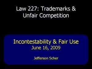 Law 227 Trademarks Unfair Competition Incontestability Fair Use