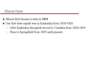 Illinois Facts u u Illinois first became a