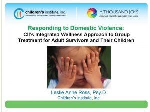 Responding to Domestic Violence CIIs Integrated Wellness Approach