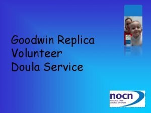 Goodwin Replica Volunteer Doula Service WHAT ARE DOULAS
