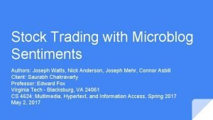 Stock Trading with Microblog Sentiments Authors Joseph Watts