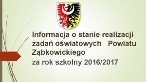 Informacja o stanie realizacji zada owiatowych Powiatu Zbkowickiego