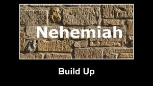 Build Up The book of Nehemiah opens much