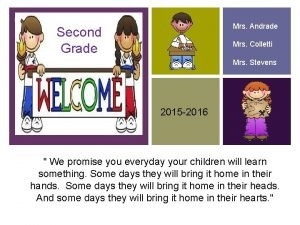 Mrs Andrade Second Grade Mrs Colletti Mrs Stevens