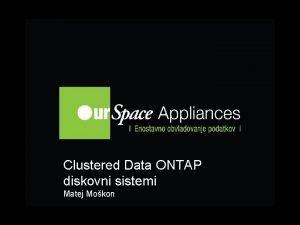 Clustered Data ONTAP diskovni sistemi Matej Mokon Agenda