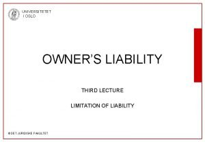 UNIVERSITETET I OSLO OWNERS LIABILITY THIRD LECTURE LIMITATION