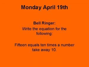 Monday April 19 th Bell Ringer Write the