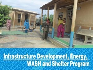 Infrastructure Development Energy WASH and Shelter program Infrastructure