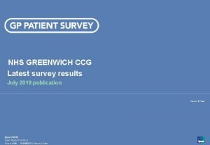 NHS GREENWICH CCG Latest survey results July 2019