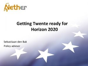 Getting Twente ready for Horizon 2020 Sebastiaan den