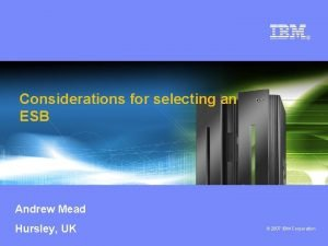 Considerations for selecting an ESB Andrew Mead Hursley