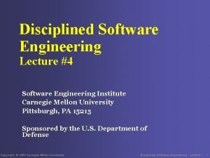 Disciplined Software Engineering Lecture 4 Software Engineering Institute