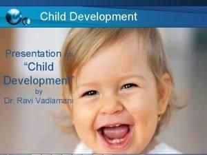 Child Development Presentation on Child Development by Dr