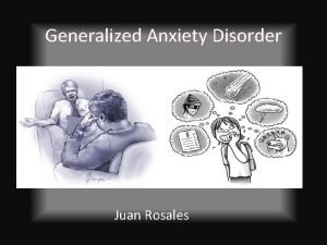 Generalized Anxiety Disorder Juan Rosales Definition Its a