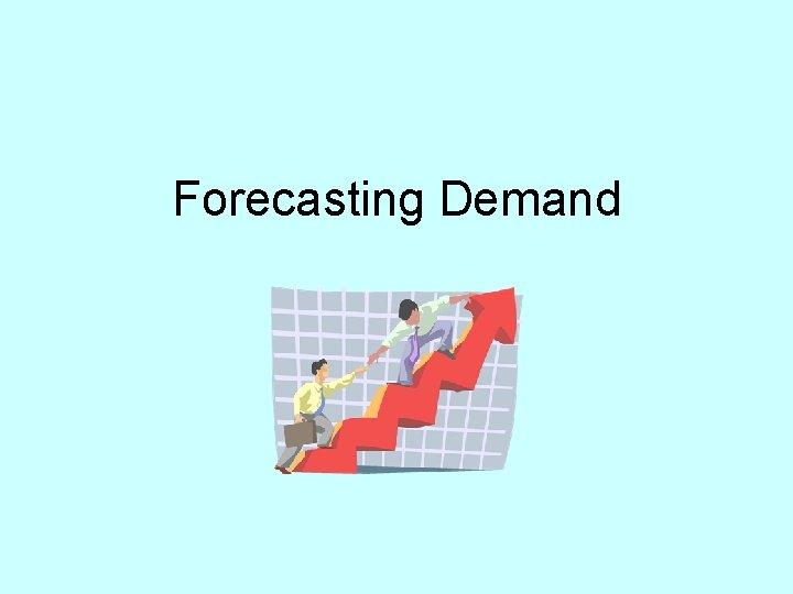 Forecasting Demand Forecasting Methods Qualitative Judgmental Executive Opinion