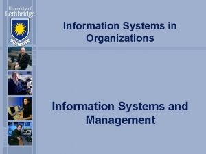 Information Systems in Organizations Information Systems and Management