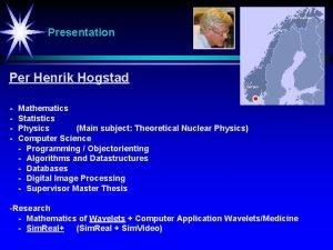 Presentation Per Henrik Hogstad Mathematics Statistics Physics Main
