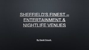 SHEFFIELDS FINEST ENTERTAINMENT NIGHTLIFE VENUES BY DAVID CROUCH