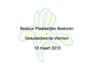 Bestuur Plaatselijke Besturen Gesubsidieerde Werken 18 maart 2013