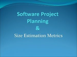 Software Project Planning Size Estimation Metrics Planning Project
