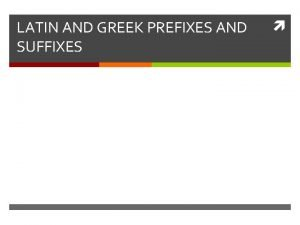 LATIN AND GREEK PREFIXES AND SUFFIXES 1 FIND