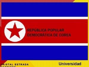 REPBLICA POPULAR DEMOCRTICA DE COREA CRISTAL ESTRADA Universidad