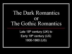 The Dark Romantics or The Gothic Romantics Late