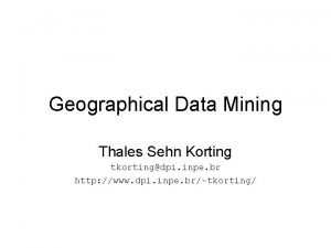Geographical Data Mining Thales Sehn Korting tkortingdpi inpe