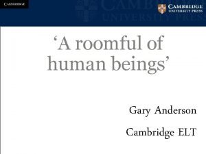 A roomful of human beings Gary Anderson Cambridge