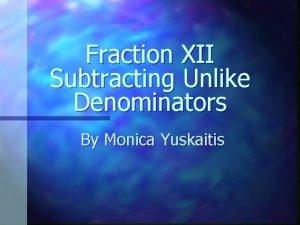 Fraction XII Subtracting Unlike Denominators By Monica Yuskaitis