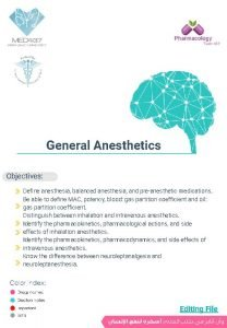 General Anesthetics Objectives Define anesthesia balanced anesthesia and