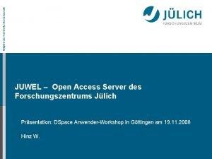 Mitglied der HelmholtzGemeinschaft JUWEL Open Access Server des