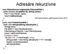Adresre rekurzvne class Filter Adresara implements Filename Filter