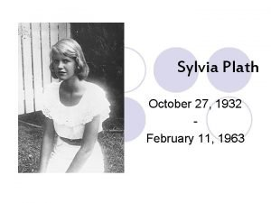 Sylvia Plath October 27 1932 February 11 1963