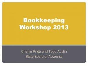 Bookkeeping Workshop 2013 Charlie Pride and Todd Austin