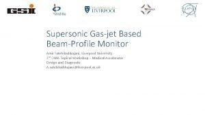 Supersonic Gasjet Based BeamProfile Monitor Amir Salehilashkajani Liverpool