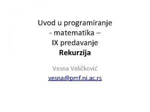 Uvod u programiranje matematika IX predavanje Rekurzija Vesna
