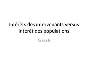 Intrts des intervenants versus intrt des populations Cours