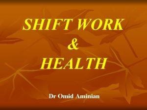 SHIFT WORK HEALTH Dr Omid Aminian Shift Work