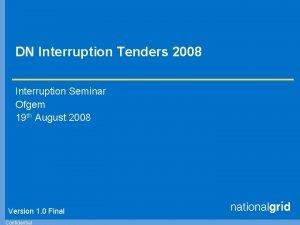 DN Interruption Tenders 2008 Interruption Seminar Ofgem 19