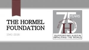 THE HORMEL FOUNDATION 1941 2016 The Hormel Foundation