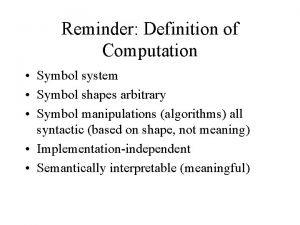 Reminder Definition of Computation Symbol system Symbol shapes