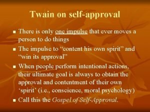 Twain on selfapproval n n There is only