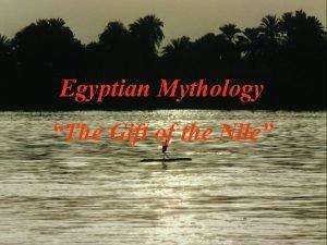 Egyptian Mythology The Gift of the Nile How