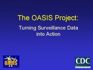 The OASIS Project Turning Surveillance Data into Action
